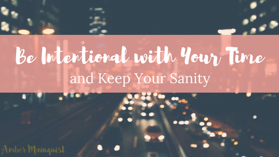 How to be Intentional with your Calendar, And Still Keep Your Sanity